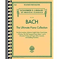 Johann Sebastian Bach: The Ultimate Piano Collection, Two-Part Inventions, Sinfonias, English Suites, French Suites, 3 Partitas, The Well-Tempered Clavier Books 1 and 2, Chr - Bach Well