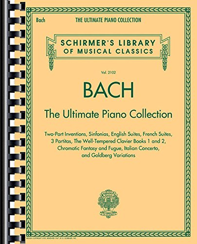 Schirmer's Library Of Musical Classics: Bach - The Ultimate Piano Collection