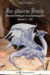 Der gläserne Drache Gesamtausgabe: Band I - III der Drachen-Trilogie