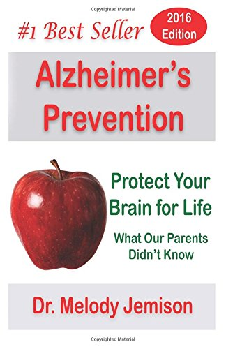 Alzheimer's Prevention - Protect Your Brain for Life: What Our Parents Didn't Know