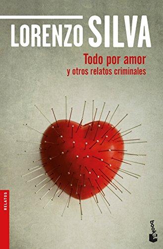Todo por amor y otros relatos criminales (Novela y Relatos)