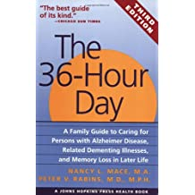 The 36-Hour Day: A Family Guide to Caring for Persons with Alzheimer Disease, Related Dementing Illnesses, and Memory Loss in Later Life: Family Guide Life (A Johns Hopkins Press Health Book)