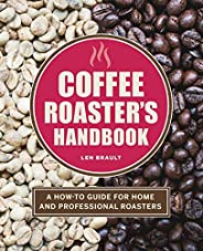 The Coffee Roaster's Handbook: A How-To Guide for Home and Professional Roas