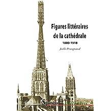 Figures littéraires de la cathédrale 1880-1918 (Littératures)