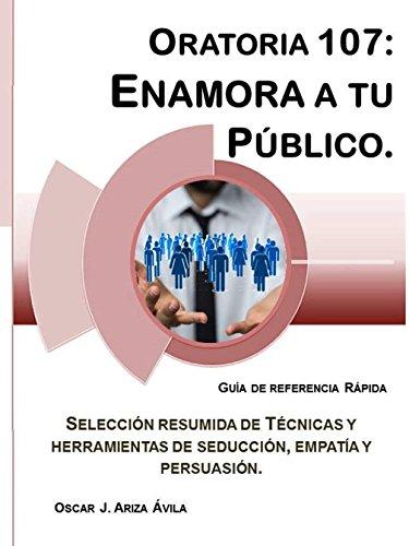 Oratoria 107: Enamora a tu Público. (Guías de Referencia Rápida en Oratoria. nº 7) por Oscar Jesús Ariza Ávila