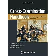 Cross-Examination Handbook: Persuasion, Strategies, and Technique (Aspen Coursebook)