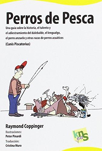 Perros de pesca: Una guía sobre la historia, el talento y el adiestramiento del dalebalde, el lengualgo, el perro anzuelo y otras razas de perros acuáticos (Canis Piscatorius) por Raymond Coppinger
