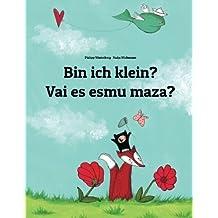 Bin ich klein? Vai es esmu maza?: Kinderbuch Deutsch-Lettisch (zweisprachig/bilingual)