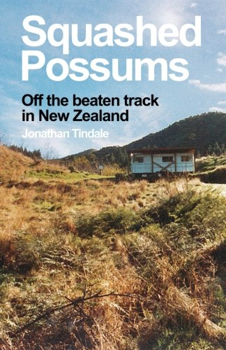 Squashed Possums: Off the beaten track in New Zealand por Mr Jonathan William Tindale
