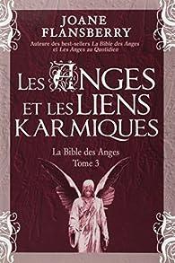 La Bible des Anges, tome 3 : Les Anges et les liens karmiques par Joane Flansberry