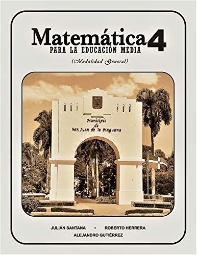 Matematica 4 Para La Educacion Media: Modalidad General (Matematica Para La Educacion Media (Modalidad General)) por Alejandro Gutierrez