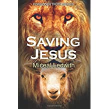 Saving Jesus (Forbidden Truth Series)