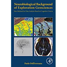 Neurobiological Background of Exploration Geosciences: New Methods for Data Analysis Based on Cognitive Criteria (English Edition)