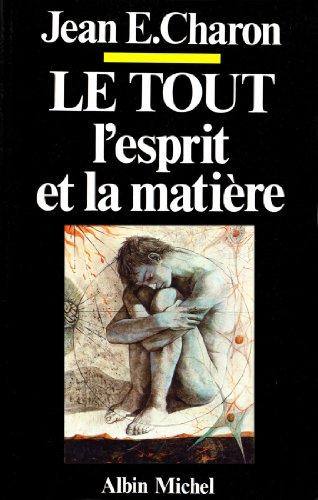 Le Tout, l'Esprit et la Matière : L'Esprit, cet inconnu III (Hors collection) par Jean E. Charon
