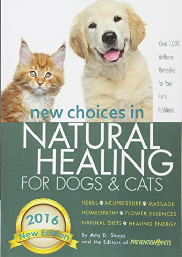 New Choices in Natural Healing for Dogs & Cats: Herbs, Acupressure, Massage, Homeopathy, Flower Essences, Natural Diets, Healing Energy -