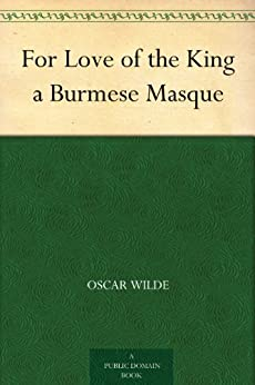 For Love of the King a Burmese Masque (English Edition) par [Wilde, Oscar]