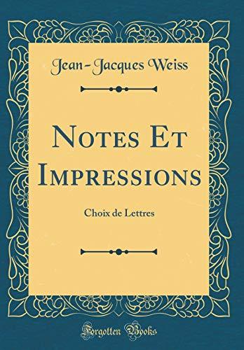 Notes Et Impressions: Choix de Lettres (Classic Reprint)
