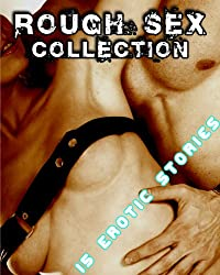 Rough Sex Collection: 15 Erotic Stories (200 Pages of Hot Sex)