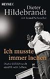 Ich musste immer lachen: Dieter Hildebrandt erzählt sein Leben