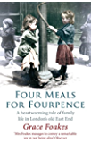 Four Meals For Fourpence: A Heartwarming Tale of Family Life in London's old East End (English Edition)