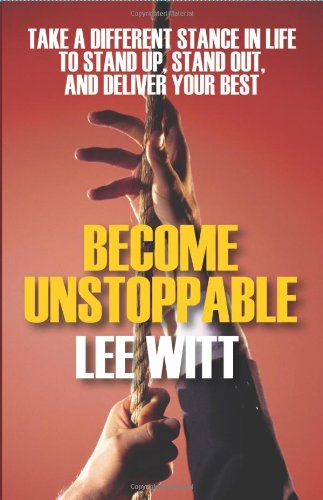 Become Unstoppable: Take a Different Stance in Life to Stand Up, Stand Out, and Deliver Your Best