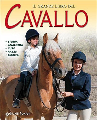 Il grande libro del cavallo. Storia, anatomia, cure, razze, esercizi. Ediz. illustrata (Grandi libri. Junior) por Gaia Riondino