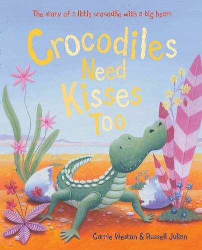 Crocodiles Need Kisses Too by Carrie Weston (2010-04-05)
