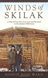 Winds of Skilak: A Tale of True Grit, True Love and Survival in the Alaskan Wilderness by Bonnie Rose Ward (2013-12-31)