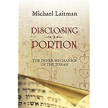 Disclosing a Portion: The Inner Mechanics of the Torah