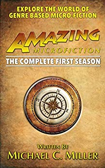 Amazing Microfiction: The Complete First Season (English Edition) de [Miller, Michael C.]