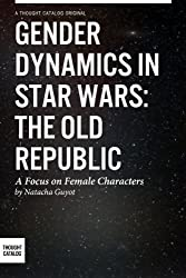 Gender Dynamics in Star Wars: The Old Republic: A focus on female characters
