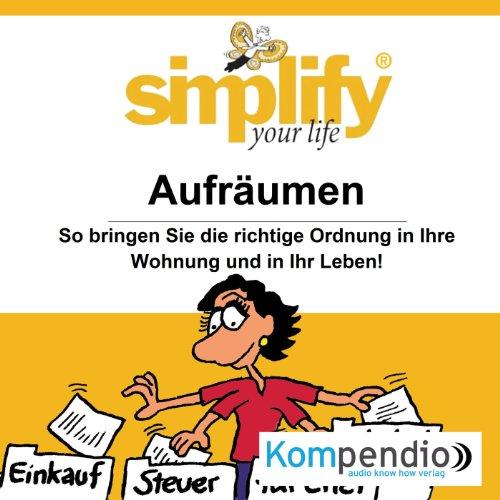 simplify-your-life-aufrumen-so-bringen-sie-die-richtige-ordnung-in-ihre-wohnung-und-in-ihr-leben