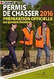 L'examen du permis de chasser 2016 : Avec les fédérations départementales des chasseurs : préparation officielle