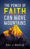 The Power Of Faith Can Move Mountains: Attain health happiness and love. (English Edition)