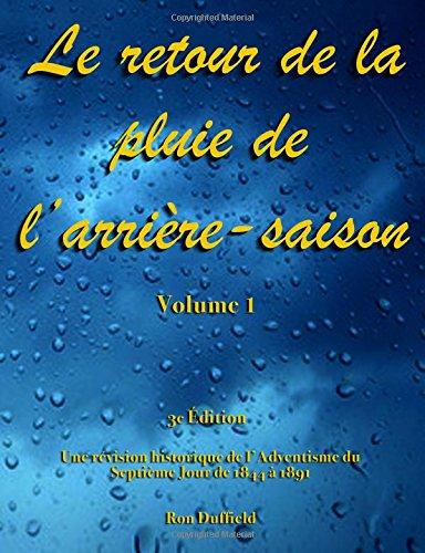 Le retour de la  pluie de  l'arriere-saison: Une revision historique de l'Adventisme du Septieme Jour de 1844 a 1891 par Ron Duffield