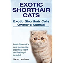 Exotic Shorthair Cats. Exotic Shorthair Cats Owner's Manual. Exotic Shorthair's care, personality, grooming, health and feeding all included.