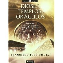Dioses, templos y oráculos : creencias, cultos y adivinación en las grandes civilizaciones del pasado (Historia Incógnita, Band 13)