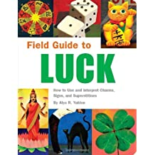 Field Guide to Luck: How to Use and Interpret Charms, Signs, and Superstitions