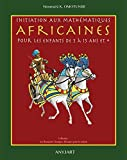 Initiation aux Mathematiques Africaines pour les Enfants de 5 a 15 Ans et +