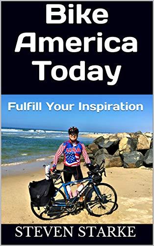 Bike America Today: Fulfill Your Inspiration (English Edition) por Steven Starke