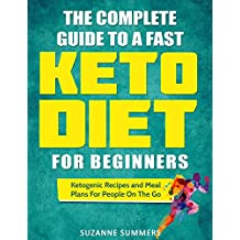 The Complete Guide To A Fast Keto Diet For Beginners: Ketogenic Recipes and Meal Plans For People On The Go (English Edition)