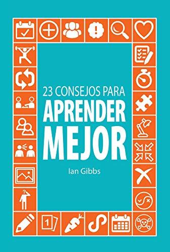 23 Consejos para aprender mejor: para que puedas pasar menos tiempo estudiando y más tiempo disfrutando par Ian Gibbs