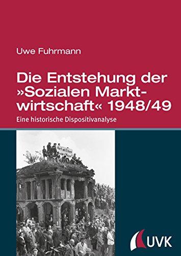 Die Entstehung der »Sozialen Marktwirtschaft« 1948/49: Eine historische Dispositivanalyse
