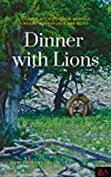 Dinner with Lions: Coarse stories from Namibia where adventures are born (English Edition)