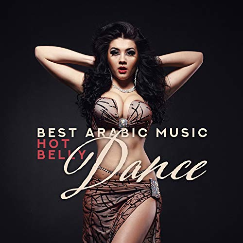 Best Arabic Music: Hot Belly Dance - Oriental Dance Music for Relaxation, Sexy and Erotic Night
