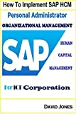 How to Implement SAP HCM- Personal Administrator and Organizational Management Processes for ICT Corporation (SAP ERP for ICT Service Corporation Book 8) (English Edition)