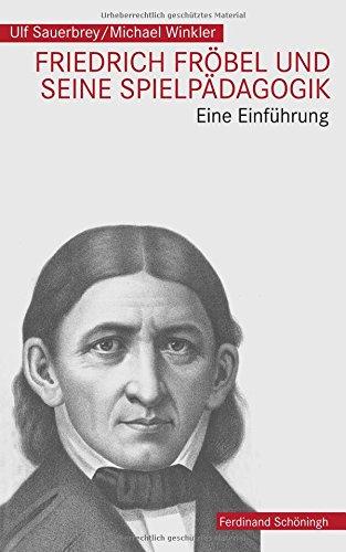 Friedrich Fröbel und seine Spielpädagogik: Eine Einführung