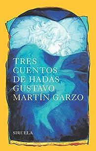 Tres Cuentos De Hadas par Gustavo Martín Garzo