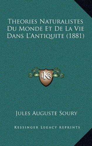 Theories Naturalistes Du Monde Et de La Vie Dans L'Antiquite (1881)