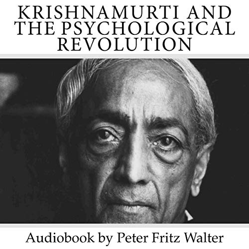 Krishnamurti and the Psychological Revolution: A Critical Essay on Krishnamurti's Teaching and Philosophy (Great Minds Series, Book 1)